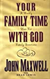 Your Family Time With God: A Weekly Plan for Family Devotions (0781402409) by Maxwell, John C.