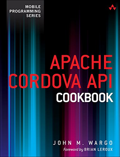 Apache Cordova API Cookbook (Mobile Programming), by John M. Wargo