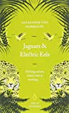 Jaguars and Electric Eels (Penguin Great Journeys) (014102545X) by Humboldt, Alexander von