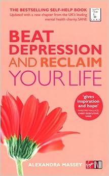 Beat Depression And Reclaim Your Life Alexandra Massey