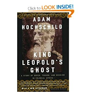 King Leopold's Ghost: A Story of Greed, Terror, and Heroism in Colonial Africa by Adam Hochschild
