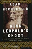 King Leopolds Ghost: A Story of Greed, Terror, and Heroism in Colonial Africa