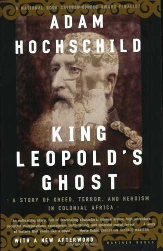 King Leopold's Ghost  A Story of Greed, Terror, and Heroism in Colonial Africa, Adam Hochschild