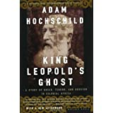 King Leopold's Ghost: A Story of Greed, Terror, and Heroism in Colonial Africa ~ Adam Hochschild