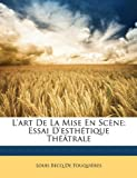 echange, troc Louis Becq De Fouquires - L'Art de la Mise en Scne: Essai D'Esthtique Thatrale