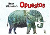Brian Wildsmith's Opuestos (Opposites) (Spanish Edition) (1595722270) by Brian Wildsmith