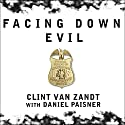 Facing Down Evil: Life on the Edge as an FBI Hostage Negotiator Audiobook by Clint Van Zandt, Daniel Paisner Narrated by Alan Sklar