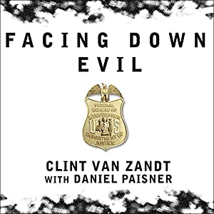 Facing Down Evil: Life on the Edge as an FBI Hostage Negotiator | [Clint Van Zandt, Daniel Paisner]