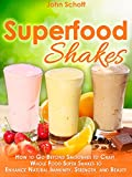 Superfood Shakes: How to Go Beyond Smoothies to Craft Whole-Food Super Shakes to Enhance Natural Immunity, Strength, and Beauty