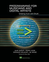 Programming for Musicians and Digital Artists: Creating music with ChucK Front Cover