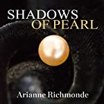 Shadows of Pearl: Pearl Trilogy Series, Book 2 (       UNABRIDGED) by Arianne Richmonde Narrated by Laurel Wilson