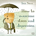 How to Overcome Stress and Depression | Iren Nova