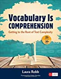 Vocabulary Is Comprehension: Getting to the Root of Text Complexity (Corwin Literacy)