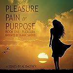 Pleasure: Pleasure, Pain or Purpose, Book One | Al Daltrey