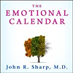The Emotional Calendar: Understanding Seasonal Influences and Milestones to Become Happier, More Fulfilled, and in Control of Your Life | John R. Sharp
