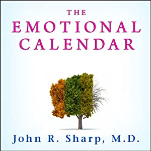 The Emotional Calendar: Understanding Seasonal Influences and Milestones to Become Happier, More Fulfilled, and in Control of Your Life | [John R. Sharp]