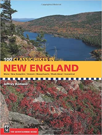 100 Classic Hikes in New England: Maine / New Hampshire / Vermont / Massachusetts / Rhode Island / Connecticut written by Jeffrey Romano