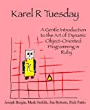 Karel R Tuesday: A Gentle Introduction to the Art of Dynamic Object-Oriented Programming in Ruby (English Edition)