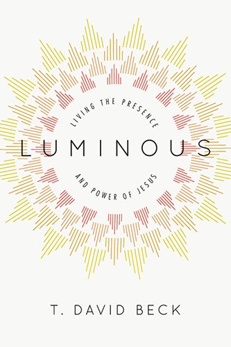 Luminous: Living the Presence and Power of Jesus