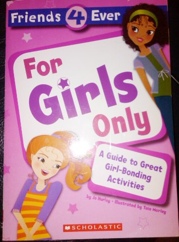 Friends 4 Ever for Girls Only a Guide to Great Girl Bonding Activities