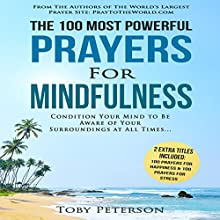 The 100 Most Powerful Prayers for Mindfulness: Condition Your Mind to Be Aware of Your Surroundings at All Times Audiobook by Toby Peterson Narrated by Denese Steele, John Gabriel