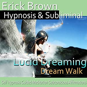 Lucid Dreaming, Dream Walk Hypnosis: Control Your Dreams, Meditation, Hypnosis, Self-Help, Binaural Beats, Solfeggio Tones | [Erick Brown Hypnosis]
