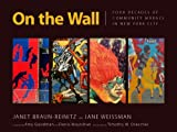 img - for On the Wall: Four Decades of Community Murals in New York City by Janet Braun-Reinitz (2009-02-01) book / textbook / text book
