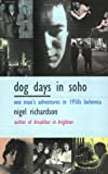 img - for Dog Days in Soho: One Man's Adventures in 1950s Bohemia book / textbook / text book