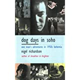 Dog Days In Soho: One Man's Adventures In Fifties Bohemiaby Nigel Richardson