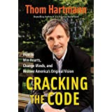 Cracking the Code: How to Win Hearts, Change Minds, and Restore America's Original Vision ~ Thom Hartmann