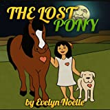 Childrens Book: the lost pony- (Adventure & Education series for ages 2-6 Animal Habitats & Environment childrens books collection)