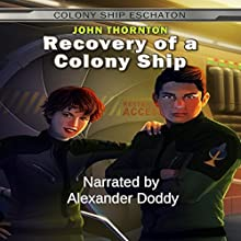 Recovery of a Colony Ship: Colony Ship Eschaton Audiobook by John Thornton Narrated by Alexander Doddy