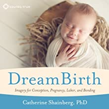 DreamBirth: Imagery for Conception, Pregnancy, Labor, and Bonding  by Catherine Shainberg Narrated by Catherine Shainberg