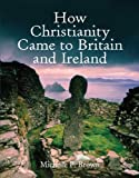 How Christianity Came to Britain and Ireland (0745951538) by Michelle P. Brown