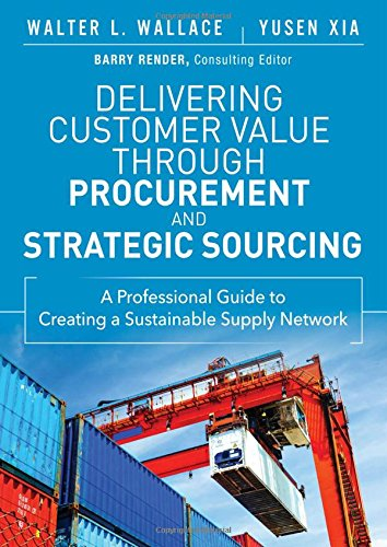 Delivering Customer Value through Procurement and Strategic Sourcing:AProfessional Guide to Creating A Sustainable Supply Net (FT Press Operations Management)