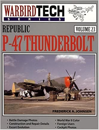 Republic P-47 Thunderbolt - Warbird Tech Vol. 23 written by Frederick A. Johnsen