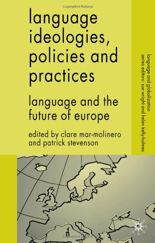 Language Ideologies Policies and Practices Language and the Future of Europe Language and Globalization