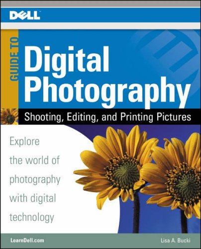 Dell Guide to Digital Photography: Shooting, Editing, And Printing Pictures