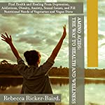 Amino Acids: The Way to Health and Wellness: Find Health and Healing from Depression, Addictions, Obesity, Anxiety, Sexual Issues, and Fill Nutritional Needs of Vegetarian and Vegan Diets | Rebecca Ricker-Baird