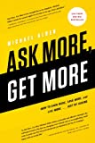 Ask More, Get More: How to Earn More, Save More, and Live More...Just by ASKING
