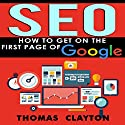 SEO: How to Get on the First Page of Google: Seo Bible, Book 1 Audiobook by Thomas Clayton Narrated by David Otey