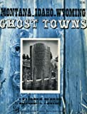 img - for Montana, Idaho, and Wyoming ghost towns book / textbook / text book
