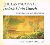 The landscapes of Frederic Edwin Church;: Vision of an American era,