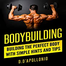 Bodybuilding: Building the Perfect Body with Simple Hints and Tips Audiobook by Daniel D'Apollonio Narrated by Kyle Jackson