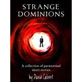 Strange Dominions: a collection of paranormal short stories (short story books)by David Calvert