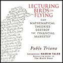 Lecturing Birds on Flying: Can Mathematical Theories Destroy the Financial Markets (       UNABRIDGED) by Pablo Triana Narrated by Erik Synnestvetd