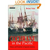 Cochrane in the Pacific: Fortune and Freedom in Spanish America