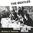 The Beatles: Image and the Media (       UNABRIDGED) by Michael R. Frontani Narrated by James Langton
