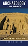 img - for Archaeology - In Brief: Ancient Egypt by Rock DiLisio (2014-11-15) book / textbook / text book