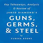 Guns, Germs, & Steel: The Fates of Human Societies by Jared Diamond: Key Takeaways, Analysis & Review |  Eureka Books